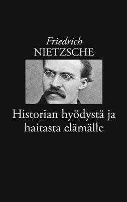 Historian hyödystä ja haitasta elämälle