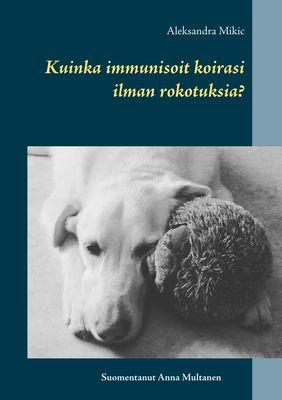 Kuinka immunisoit koirasi ilman rokotuksia?