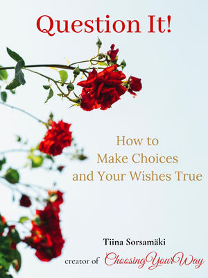 Question it! How to Make Choices and Your Wishes True