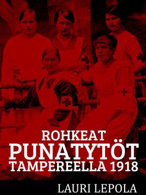 Rohkeat punatytöt Tampereella 1918