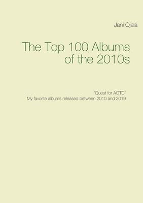 The Top 100 Albums of the 2010s