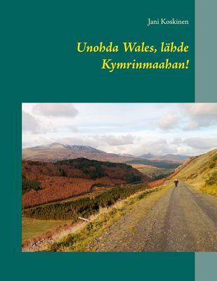 Unohda Wales, lähde Kymrinmaahan!