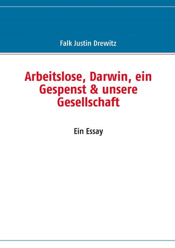 Arbeitslose, Darwin, ein Gespenst & unsere Gesellschaft