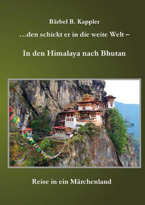 ...den schickt er in die weite Welt - in den Himalaya nach Bhutan