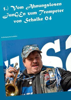1.) Vom Ahnungslosen JunGEn zum Trompeter von Schalke 04