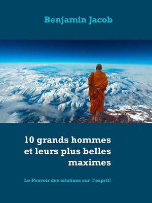 10 grands hommes et leurs plus belles maximes