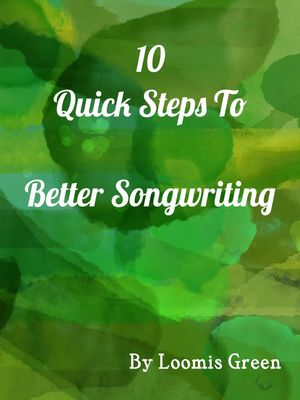 10 Quick Steps To Better Songwriting