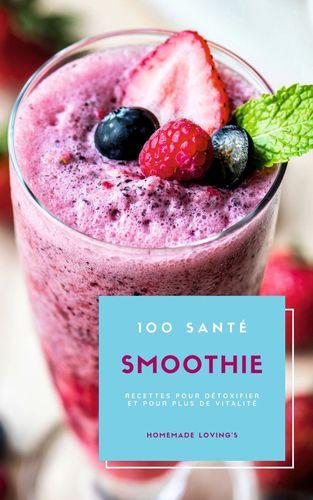 100 Santé Smoothie Recettes Pour Détoxifier Et Pour Plus De Vitalité