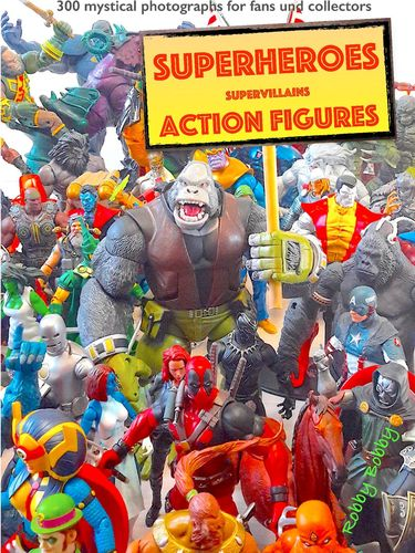 """""""110 dramatic superheroes and supervillains action figures"""""""