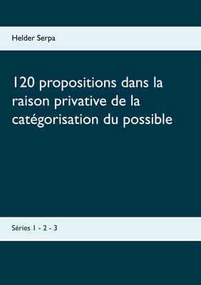 120 propositions dans la raison privative de la catégorisation du possible
