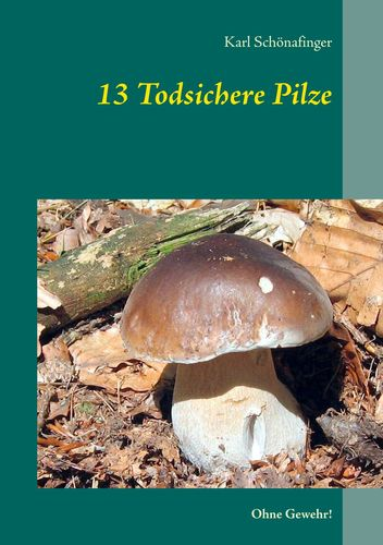 13 Todsichere Pilze