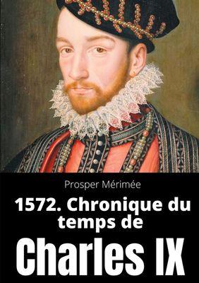 1572. Chronique du temps de Charles IX
