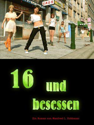 16 und besessen
