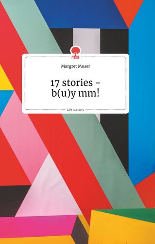 17 stories - b(u)y mm! Life is a Story