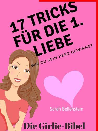 17 Tricks für die erste Liebe - Die Girlie-Bibel
