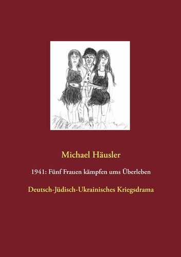 1941: Fünf Frauen kämpfen ums Überleben