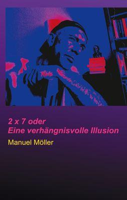 2 x 7 oder Eine verhängnisvolle Illusion