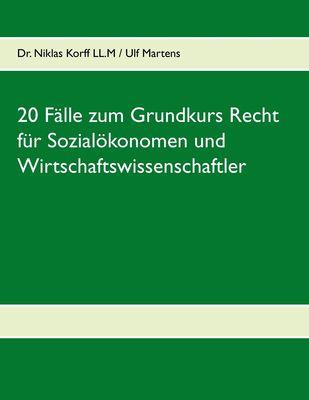 20 Fälle zum Grundkurs Recht für Sozialökonomen und Wirtschaftswissenschaftler