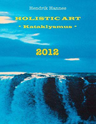 2012 - Holistic Art - Kataklysmus