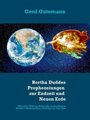 """2020-2028: Bertha Duddes Prophezeiungen zur Endzeit und """"Neuen Erde"""""""