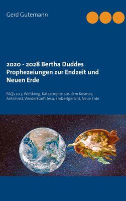 2020 - 2028 Bertha Duddes Prophezeiungen  zur Endzeit und Neuen Erde
