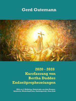 2020 - 2028 Kurzfassung von Bertha Duddes Endzeitprophezeiungen