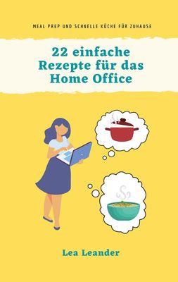 22 einfache Rezepte für das Home Office
