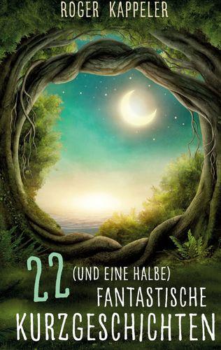 22 (und eine halbe) fantastische Kurzgeschichten