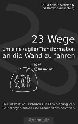23 Wege um eine (agile) Transformation an die Wand zu fahren