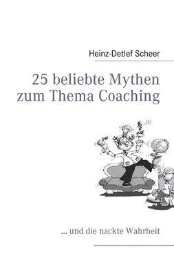 25 beliebte Mythen zum Thema Coaching