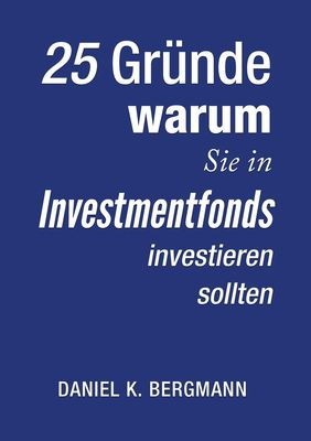 25 Gründe, warum Sie in Investmentfonds investieren sollten
