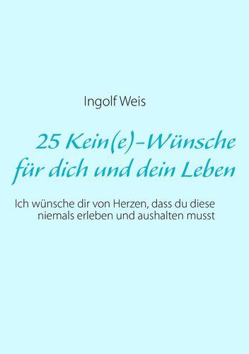25 Kein(e)-Wünsche für dich und dein Leben