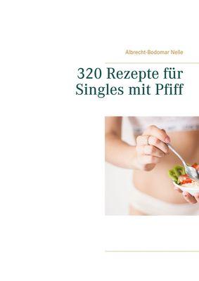 320 Rezepte für Singles mit Pfiff