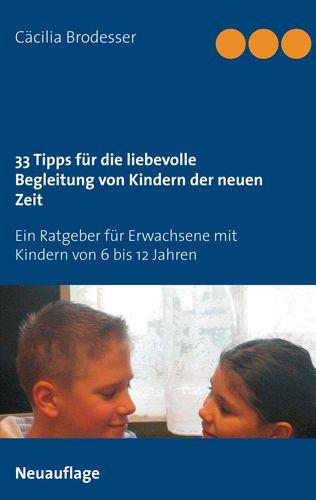 33 Tipps für die liebevolle Begleitung von Kindern der neuen Zeit