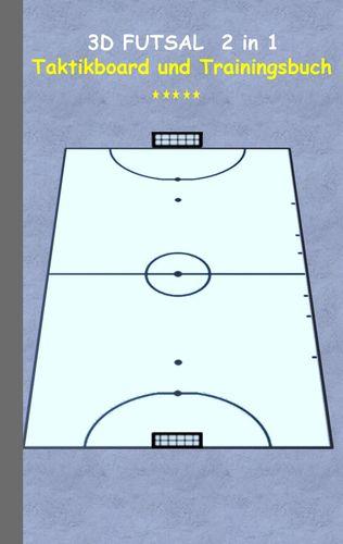 3D Futsal  2 in 1 Taktikboard und Trainingsbuch
