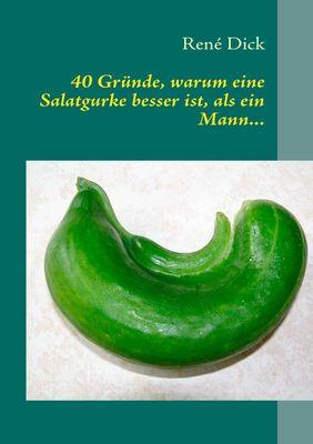 40 Gründe, warum eine Salatgurke besser ist, als ein Mann...