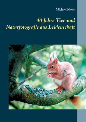 40 Jahre Tier-und Naturfotografie aus Leidenschaft