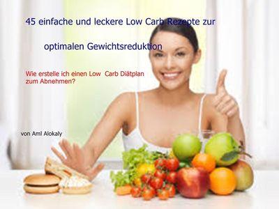 45 einfache und leckere Low Carb Rezepte zur optimalen Gewichtsreduktion
