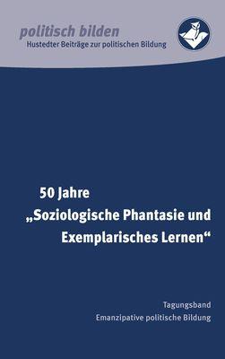 """50 Jahre """"Soziologische Phantasie und Exemplarisches Lernen"""""""