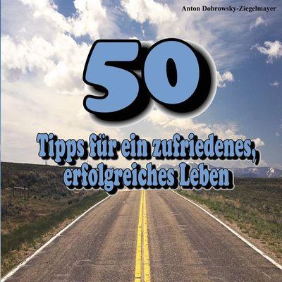 50 Tipps für ein zufriedenes, erfolgreiches Leben