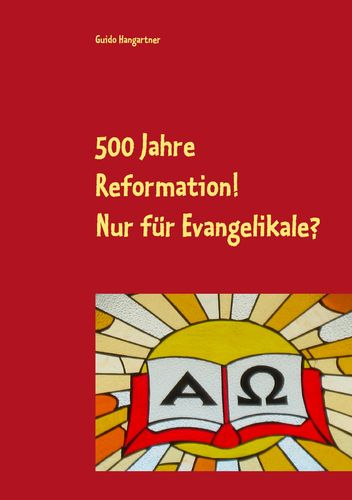 500 Jahre Reformation! - Nur für Evangelikale?