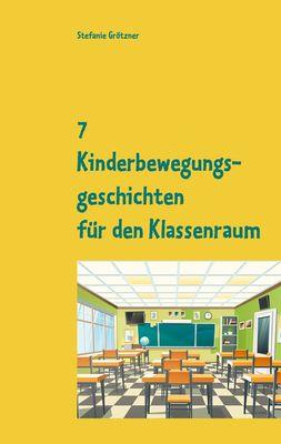 7 Kinderbewegungsgeschichten für den Klassenraum