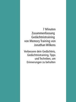 7 Minuten Zusammenfassung Gedächtnistraining von Memory Training von Jonathan Wilkens
