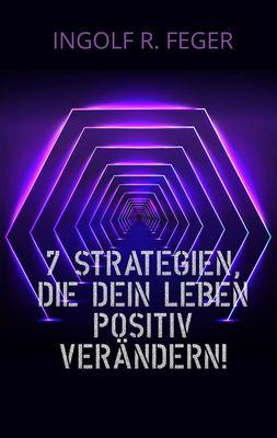7 Strategien, die dein Leben positiv verändern!