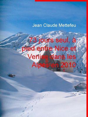 73 jours seul, à pied entre Nice et Venise dans les Alpes en 2010