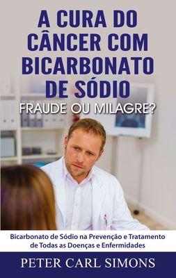 A Cura do Câncer com Bicarbonato de Sódio - Fraude ou Milagre?