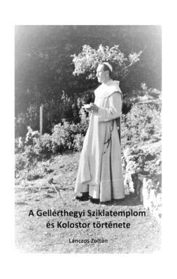 A Gellérthegyi Sziklatemplom és Kolostor története