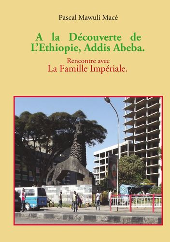 A la découverte de l'Ethiopie, Addis Abeba. Rencontre avec la famille Impériale