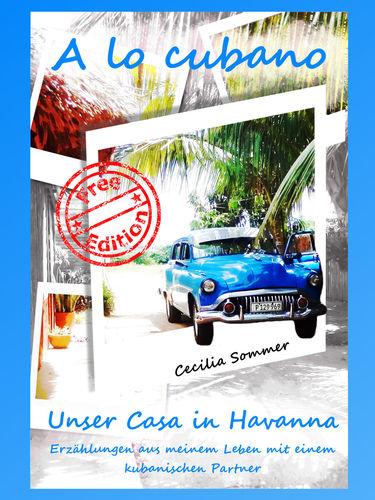 A lo cubano - Erzählungen aus meinem Leben mit einem kubanischen Partner