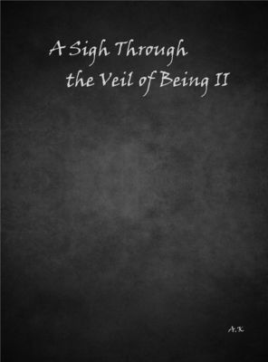 A Sigh Through the Veil of Being II